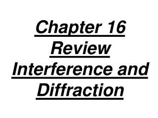 Chapter 16 Review  Interference and Diffraction