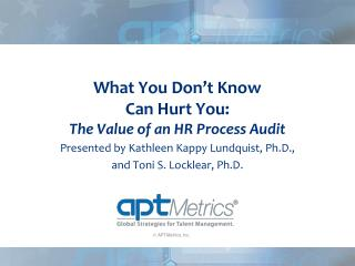 What You Don't Know Can Hurt You: The Value of an HR Process Audit