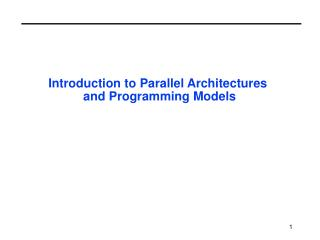 Introduction to Parallel Architectures  and Programming Models