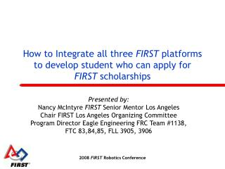 How to Integrate all three FIRST platforms to develop student who can apply for FIRST scholarships