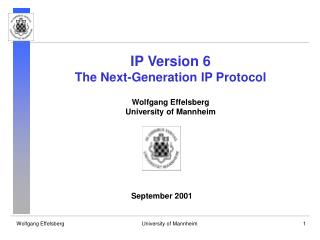 IP Version 6 The Next-Generation IP Protocol Wolfgang Effelsberg University of Mannheim