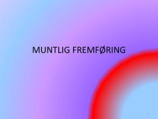 MUNTLIG FREMF�RING
