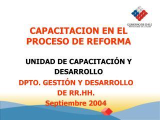 CAPACITACION EN EL PROCESO DE REFORMA UNIDAD DE CAPACITACI�N Y DESARROLLO