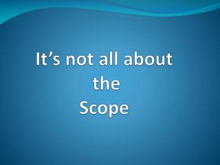 It�s not all about  the Scope