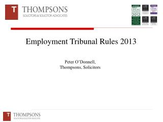 Employment Tribunal Rules 2013 Peter O'Donnell, Thompsons, Solicitors