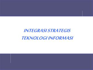INTEGRASI STRATEGIS TEKNOLOGI INFORMASI