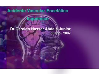 Dr Geraldo Nasser Abdala Junior Junho / 2007