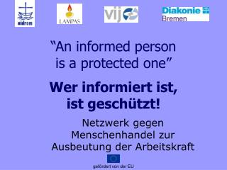 """""""An informed person  is a protected one""""  Wer informiert ist,  ist geschützt!"""