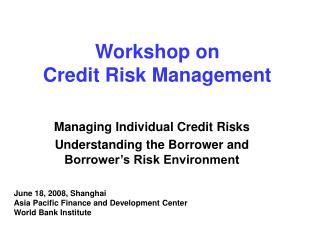 Workshop on  Credit Risk Management
