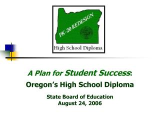 A Plan for Student Success:  Oregon s High School Diploma  State Board of Education August 24, 2006