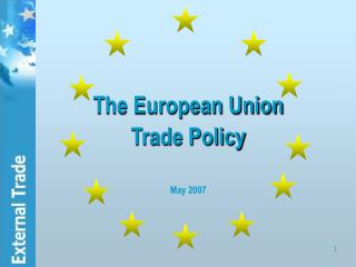 The European Union Trade Policy May 2007