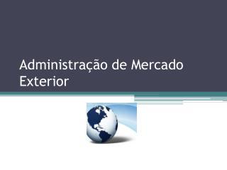 Administração de Mercado Exterior