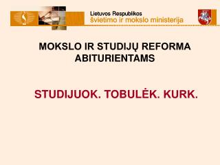 MOKSLO IR STUDIJŲ REFORMA ABITURIENTAMS S TUDIJUOK . T OBUL ĖK. KURK.