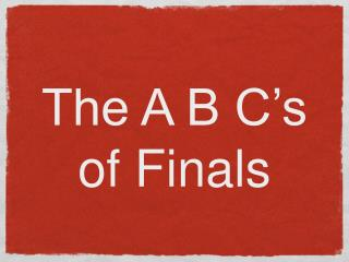 The A B C�s of Finals