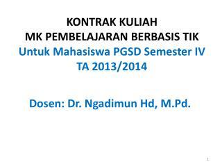KONTRAK KULIAH MK  PEMBELAJARAN BERBASIS  TIK Untuk Mahasiswa PGSD  Semester  IV  TA 2013/2014