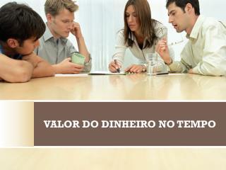 VALOR DO DINHEIRO NO TEMPO