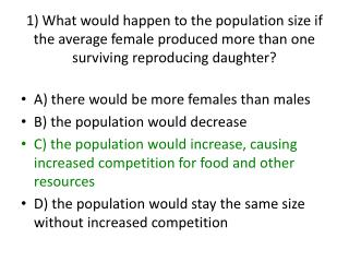 A) there would be more females than males B) the population would decrease