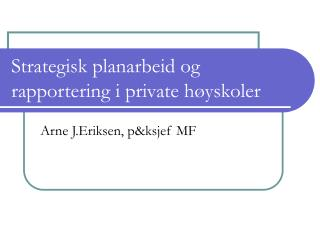 Strategisk planarbeid og rapportering i private h�yskoler