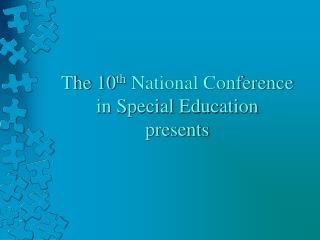 The 10 th  National Conference in Special Education presents