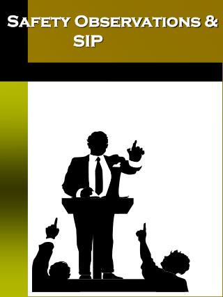 Safety Observations &                   SIP