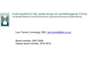 Lars Tranvik, Limnology, EBC,  lars.tranvik@ebc.uu.se Board member, 2007-2009