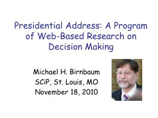 Presidential Address: A Program of Web-Based Research on Decision Making