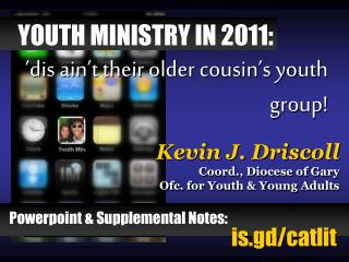 Kevin J. Driscoll Coord., Diocese of Gary Ofc. for Youth & Young Adults