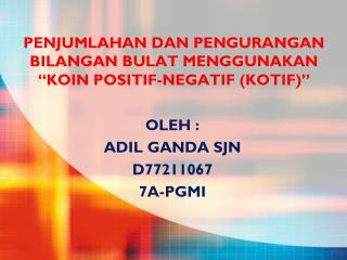 PENJUMLAHAN DAN PENGURANGAN  BILANGAN BULAT MENGGUNAKAN  �KOIN POSITIF-NEGATIF (KOTIF)�