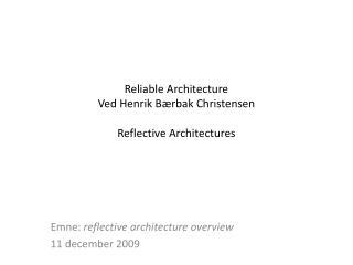Reliable Architecture Ved Henrik  Bærbak  Christensen Reflective  Architectures