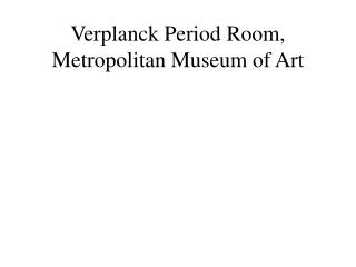 Verplanck Period Room, Metropolitan Museum of Art