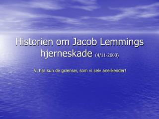 Historien om Jacob Lemmings hjerneskade  (4/11-2003)