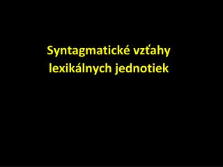 Syntagmatick� vz?ahy lexik�lnych jednotiek