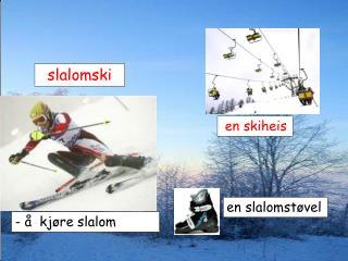 - å  kjøre slalom