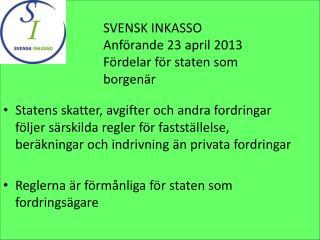 SVENSK INKASSO Anförande 23 april 2013 Fördelar för staten som borgenär