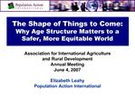 The Shape of Things to Come: Why Age Structure Matters to a Safer, More Equitable World