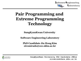 Pair Programming and  Extreme Programming Technology SungKyunKwan University