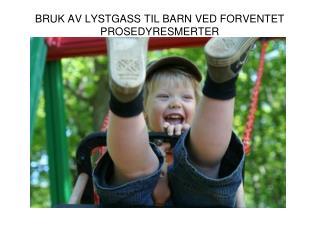 BRUK AV LYSTGASS TIL BARN  VED FORVENTET PROSEDYRESMERTER