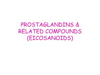 PROSTAGLANDINS & RELATED COMPOUNDS (EICOSANOIDS)