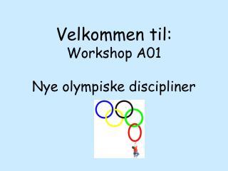 Velkommen til:  Workshop A01 Nye olympiske discipliner