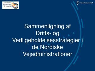 Sammenligning af  Drifts- og Vedligeholdelsesstrategier i de Nordiske Vejadministrationer