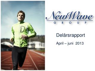 Delårsrapport   April – juni  2013