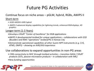 Continue focus on niche areas – pGLM, hybrid, RGBs, AWIPS II Short-term  GOES-MODIS-VIIRS hybrid