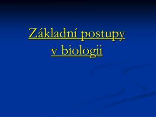 Základní postupy vbiologii