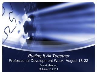Putting It All Together Professional Development Week, August 18-22
