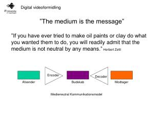 """The medium is the message"""