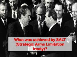 What was achieved by  SALT (Strategic Arms Limitation treaty)?