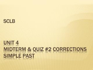 Unit  4   Midterm & Quiz #2 Corrections  Simple Past