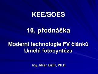 KEE/SOES 10. přednáška Modern í t echnologie FV  článků Umělá fotosyntéza