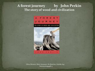 A forest journey          by   John Perkin The story of wood and civilization
