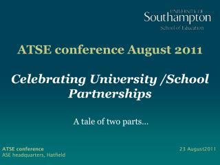 ATSE conference August 2011 Celebrating  University /School Partnerships